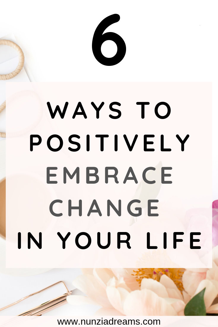 Pin -- 6 Ways to Positively Embrace Change in Your Life