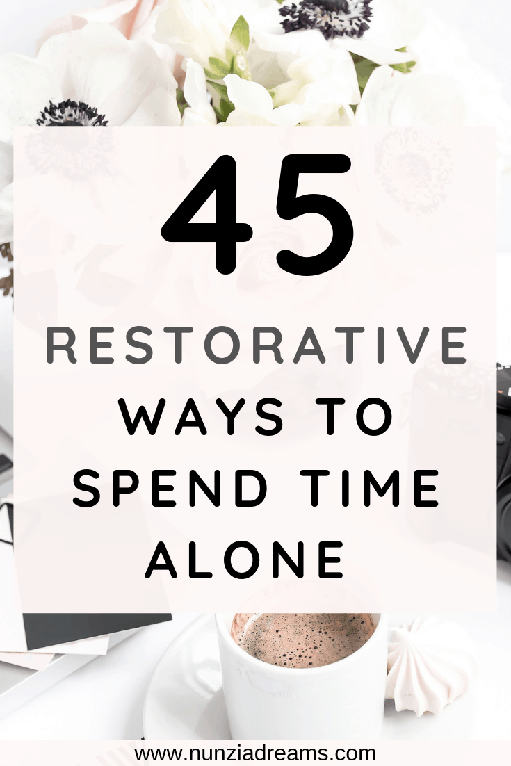 Pin -- 45 restorative ways to spend time alone
