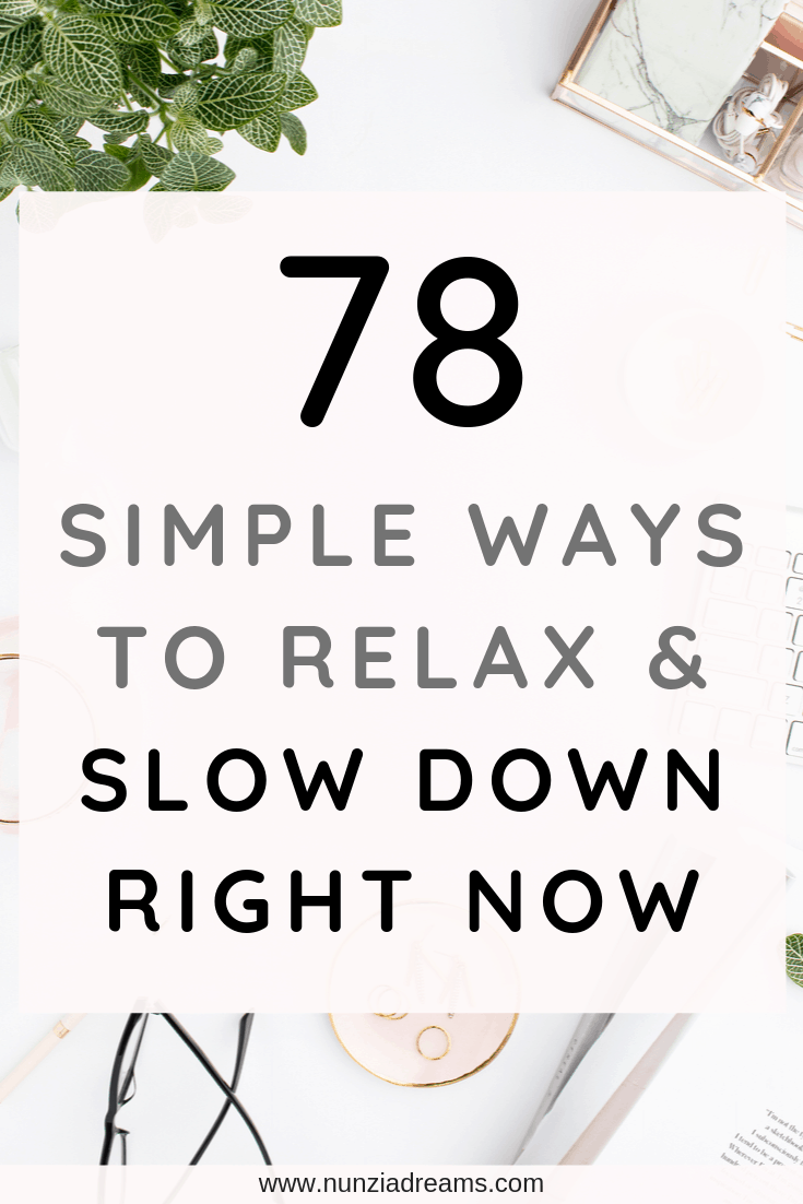 78 Simple Ways to Relax & Slow Down Right Now