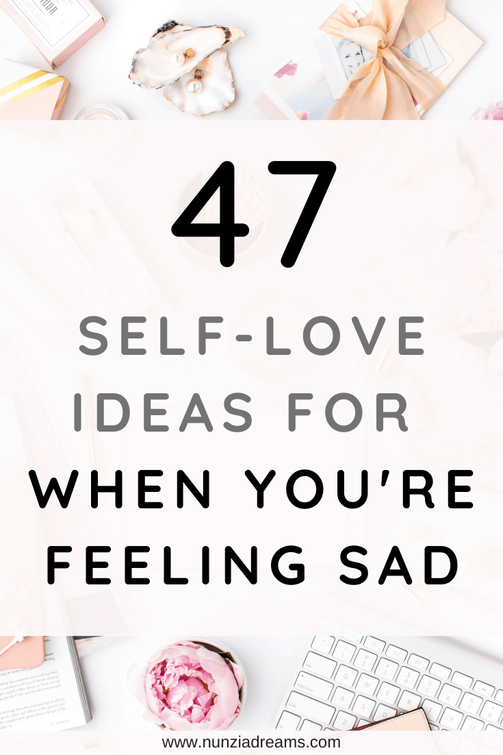 47 Self-Love Ideas for When You're Feeling Sad